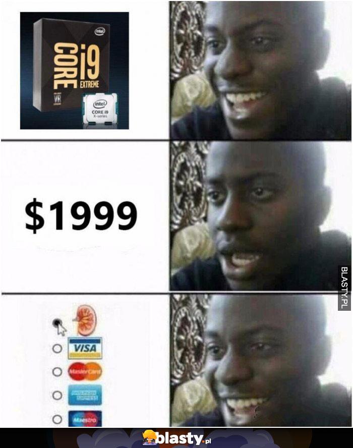 A Ty czym zapłacisz za swój Icore i9