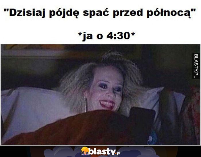 Dzisiaj pójdę spać przed północą