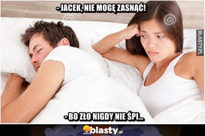 Jacek, Nie mogę zasnąć. Bo zło nigdy nie śpi.