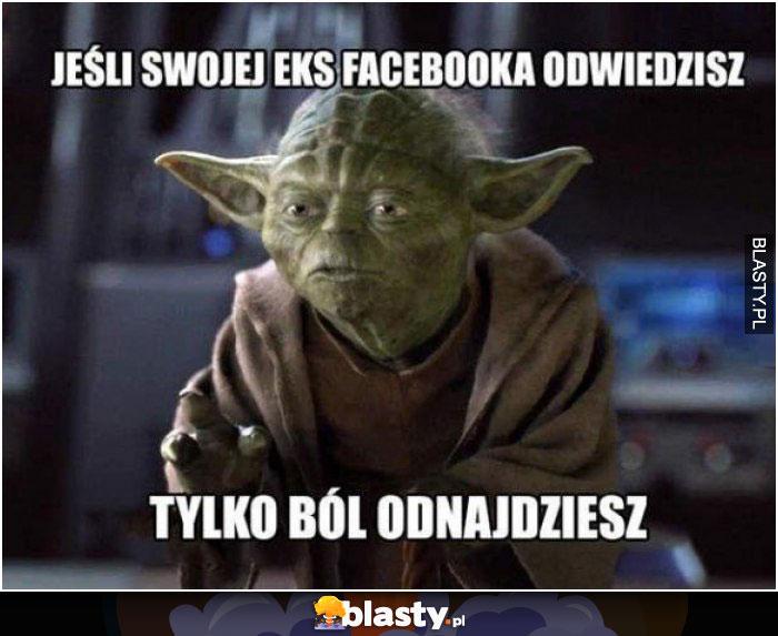 Jeśli swojej eks facebooka odwiedzisz, tylko bólodnajdziesz