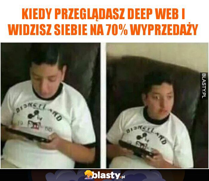 Kiedy przeglądasz deep web i widzisz siebie na 70% wyprzedaży
