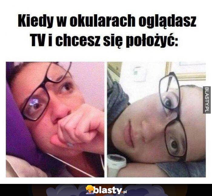 Kiedy w okularach oglądasz TV i chcesz się położyć