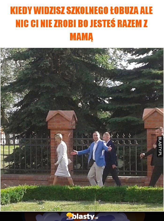 Kiedy widzisz szkolnego łobuza ale nic Ci nie zrobi bo jesteś razem z mamą