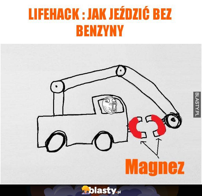 lifehack : Jak jeździć bez benzyny