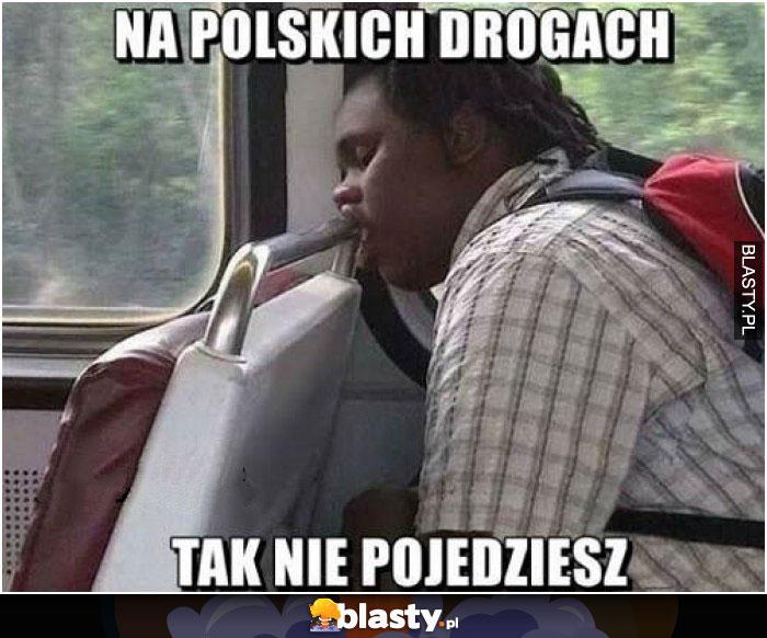 Na polskich drogach tak nie pojdzeiesz