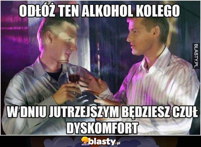 Odłóż ten wysoko procentowy alkohol