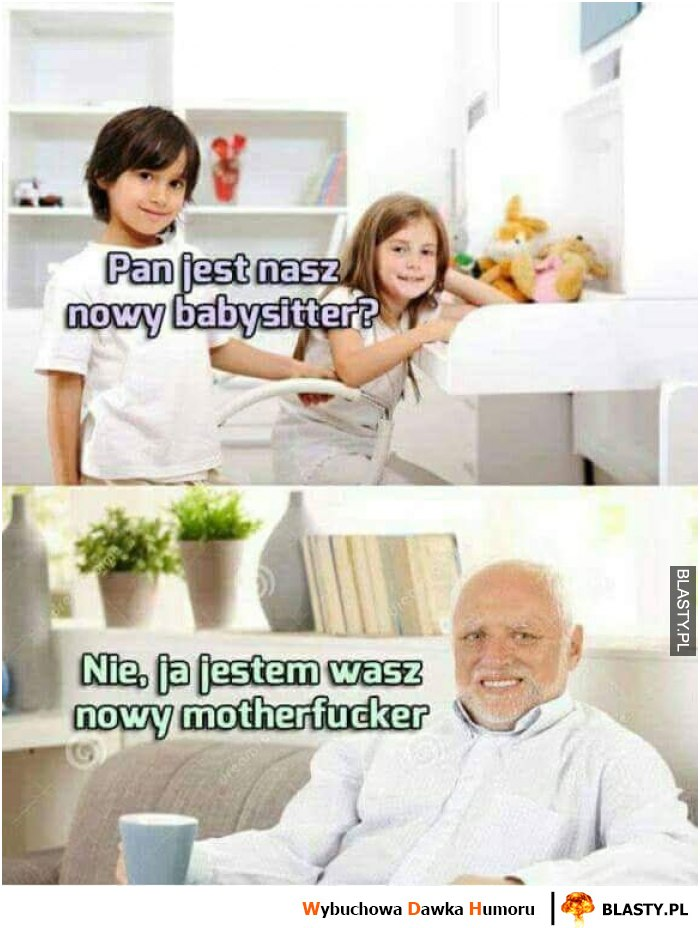 Pan jest naszym nowym babysitterem ?