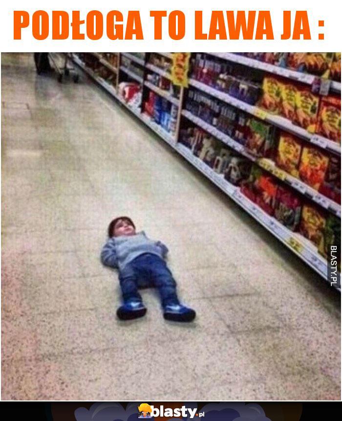 Podłoga to lawa
