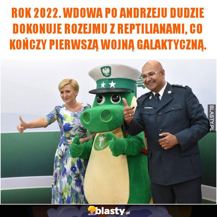 Rok 2022. Wdowa po Andrzeju Dudzie dokonuje rozejmu z reptilianami, co kończy pierwszą wojną galaktyczną.