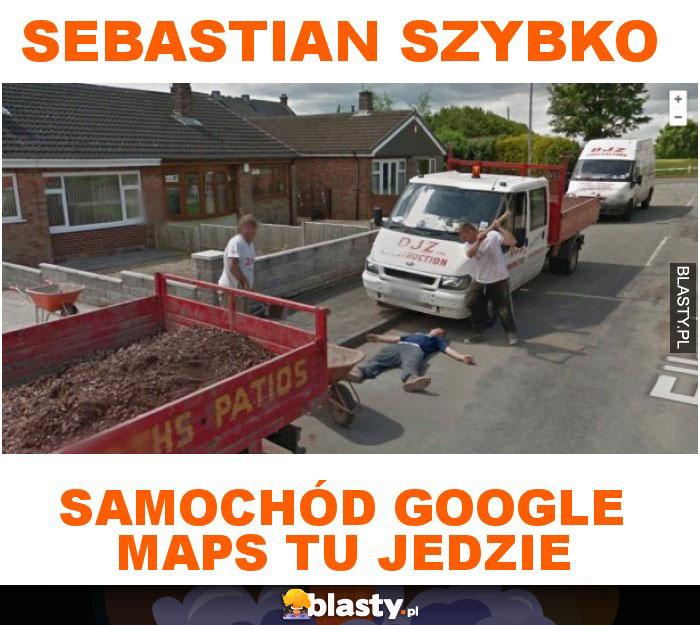 Sebastian szybko samochód google maps tu jedzie