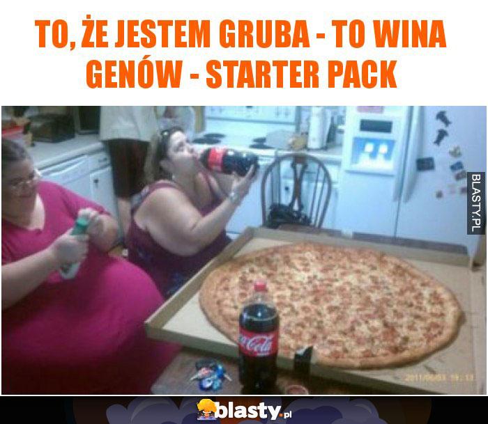 To, że jestem gruba - to wina genów - starter pack
