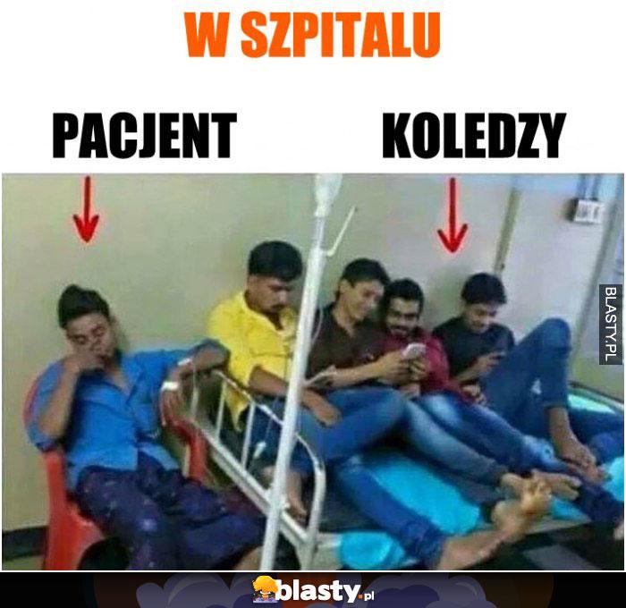 W szpitalu jak pacjent vs jego znajomi