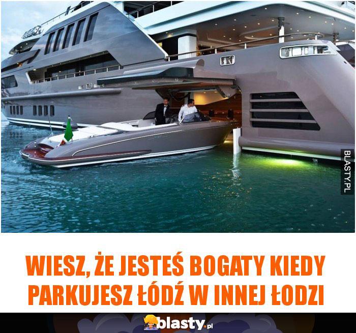 Wiesz, że jesteś bogaty kiedy parkujesz łódź w innej łodzi