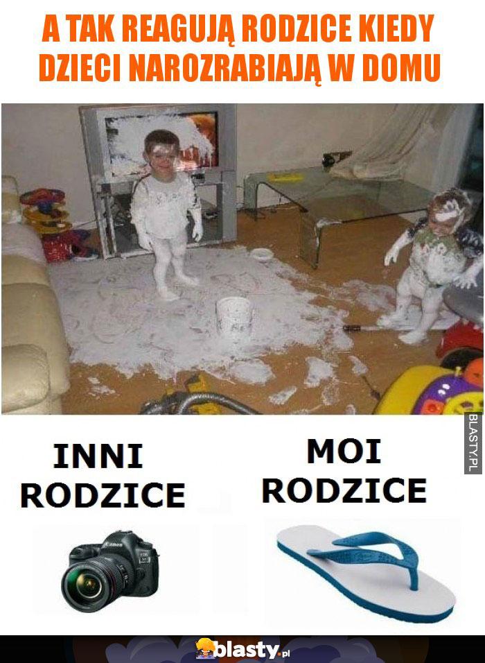 A tak reagują rodzice kiedy dzieci narozrabiają w domu