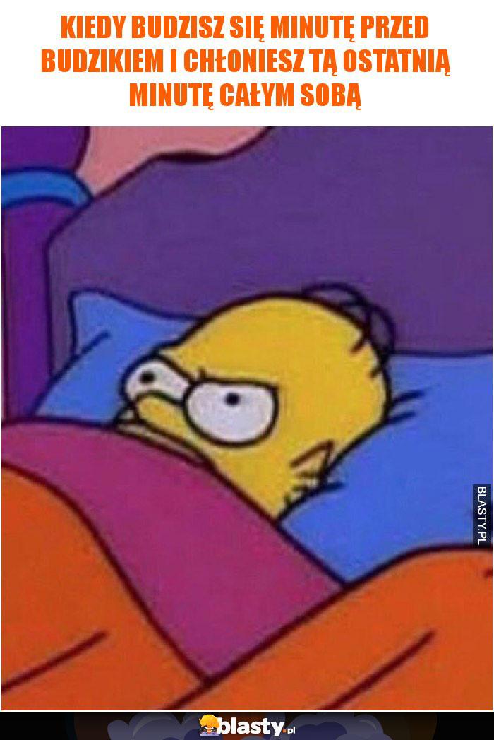 Kiedy budzisz się minutę przed budzikiem i chłoniesz tą ostatnią minutę