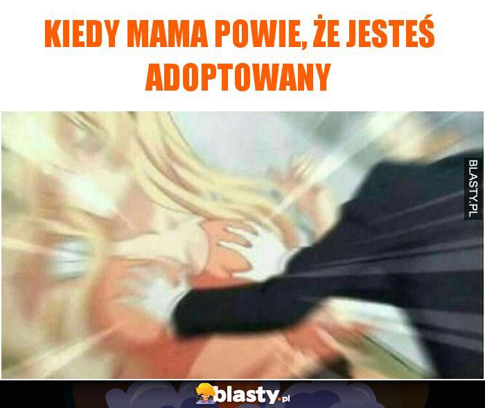 Kiedy mama powie, że jesteś adoptowany
