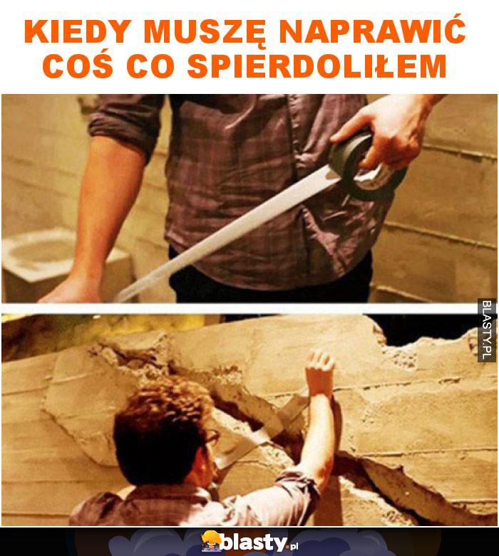 Kiedy muszę naprawić coś co spierdoliłem
