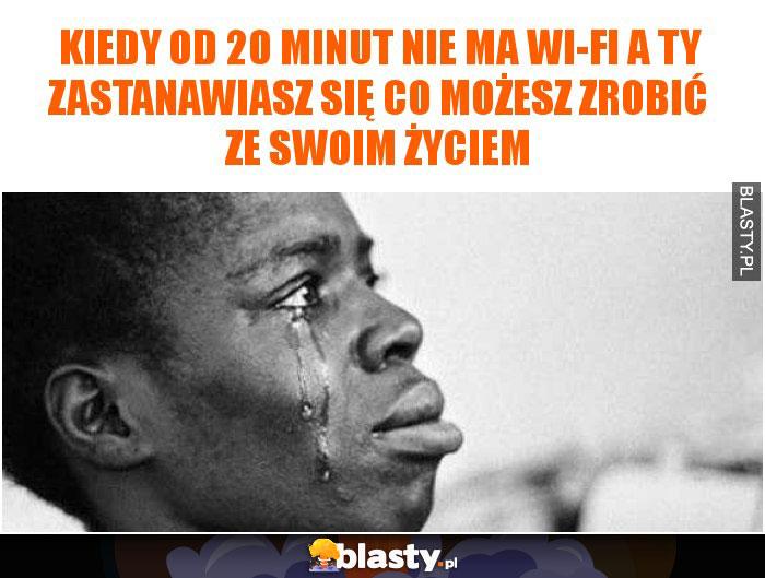 Kiedy od 20 minut nie ma wi-fi