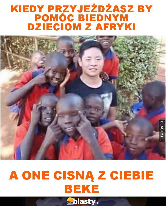 Kiedy przyjeżdżasz by pomóc biednym dzieciom z Afryki