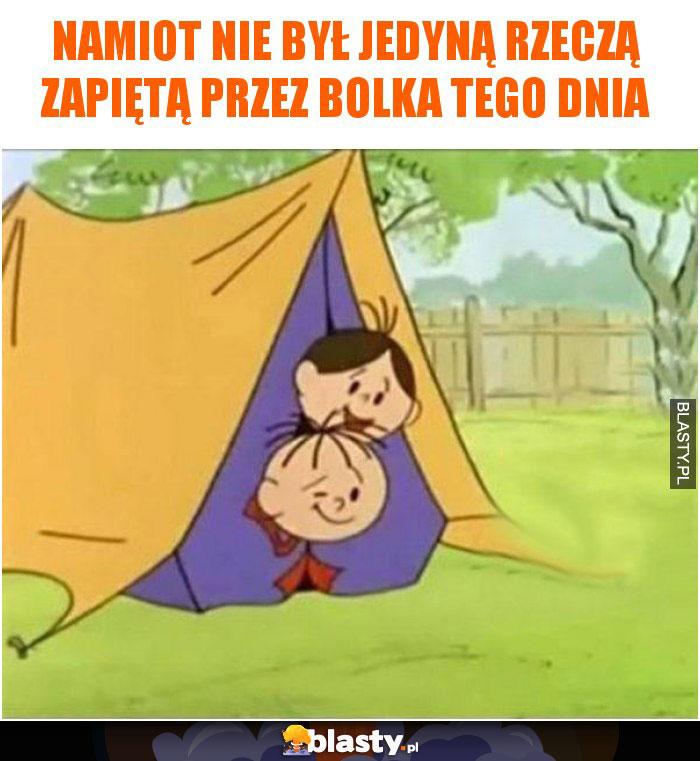 Namiot nie był jedyną rzeczą zapiętą przez bolka tego dnia