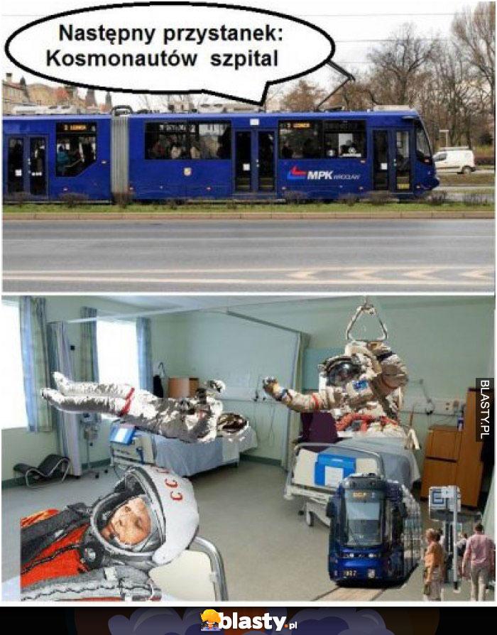 Następny przystanek - kosmonautów szpital