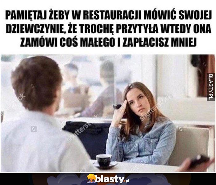 Pamiętaj żeby w restauracji mówić dziewczynie, że przytyła