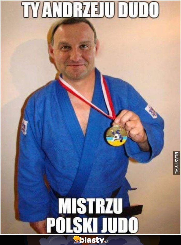 Ty andrzeju dudo mistrzu polski w judo
