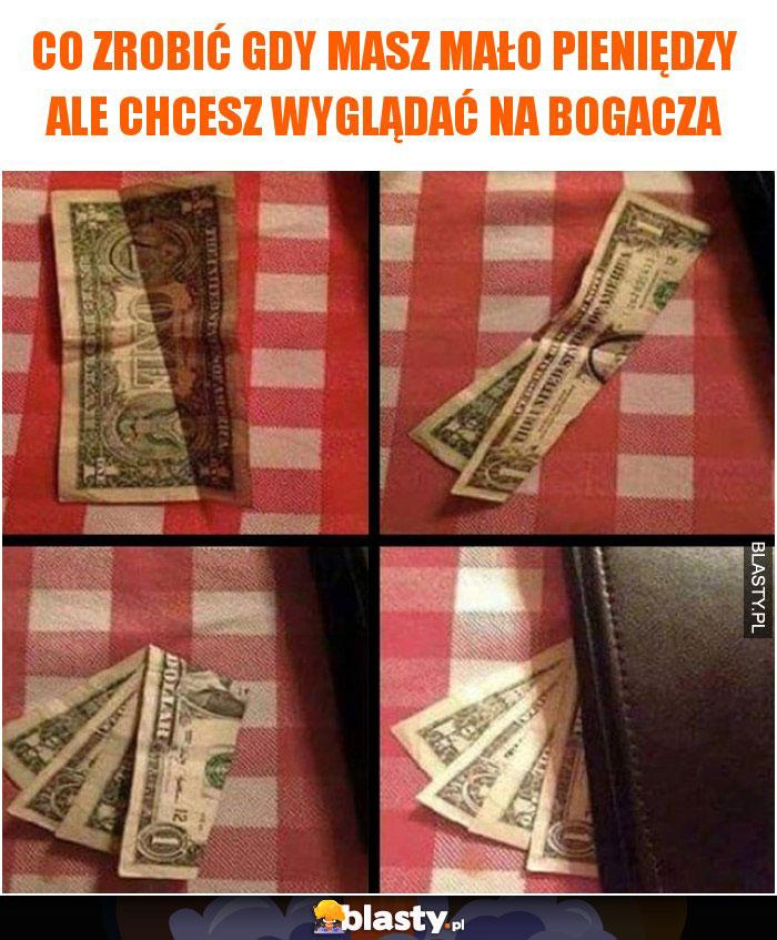 Co zrobić gdy masz mało pieniędzy ale chcesz wyglądać na bogacza