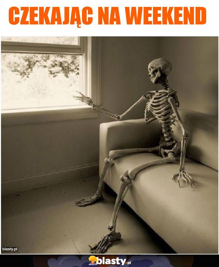 Czekając na weekend