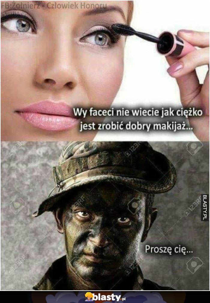 Faceci nie wiecie jak ciężko jest zrobić dobry makijaż