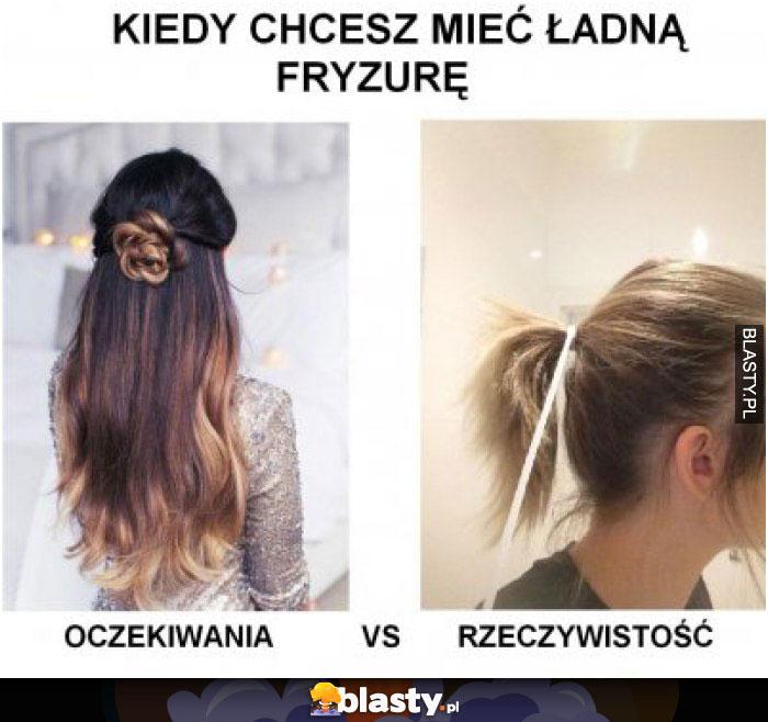 Kiedy chcesz mieć ładną fryzurę