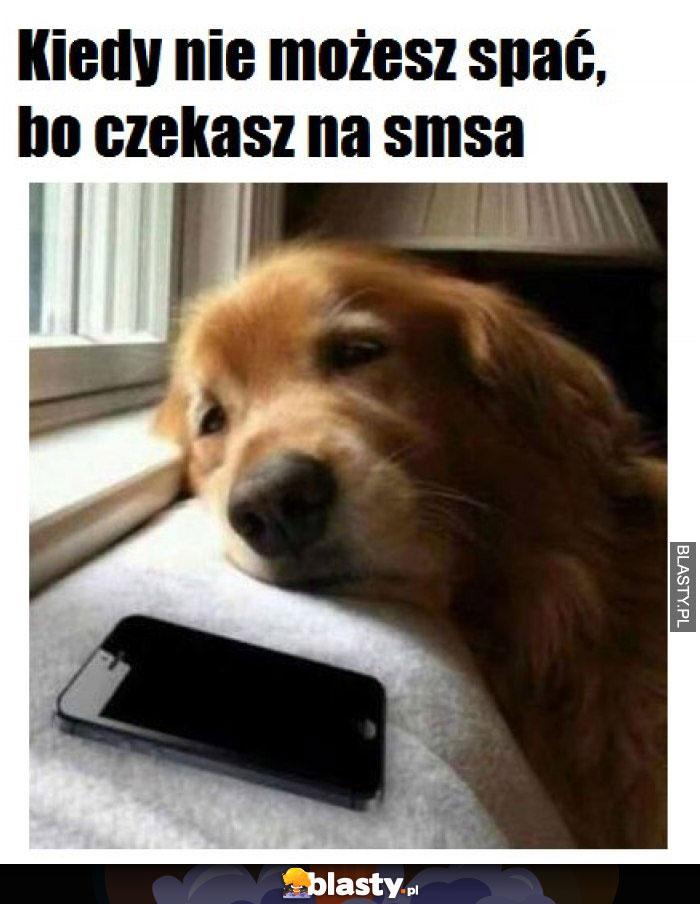 Kiedy nie możesz spać bo czekasz na smsa