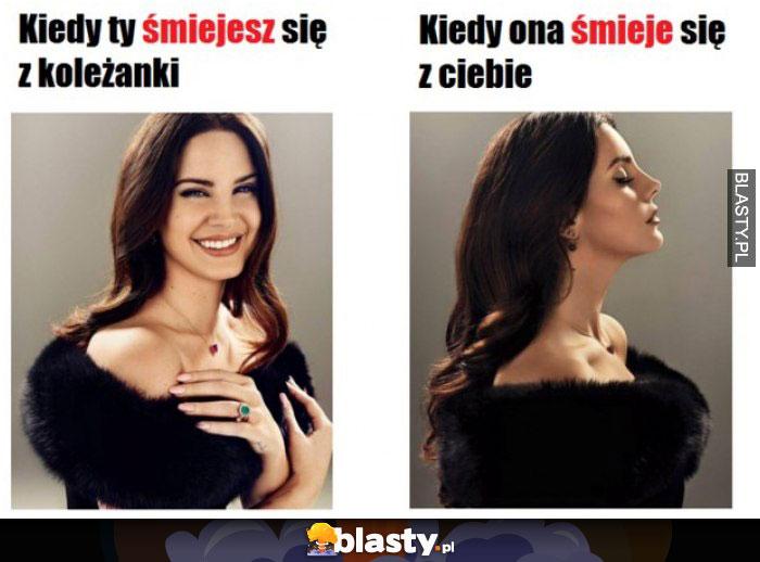 Kiedy śmiejesz się z koleżanki vs kiedy ona śmieję się z Ciebie