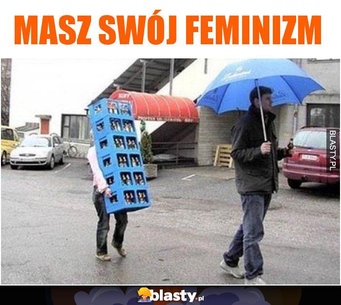 Masz swój feminizm
