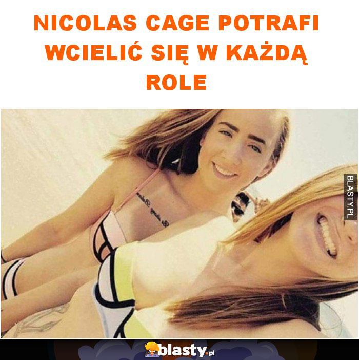 Nicolas Cage potrafi wcielić się w każdą role