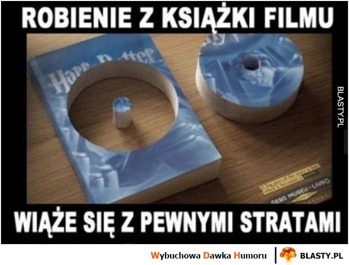Robienie z książki filmu - wiąże się z pewnymi stratami