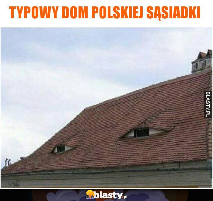Typowy dom polskiej sąsiadki
