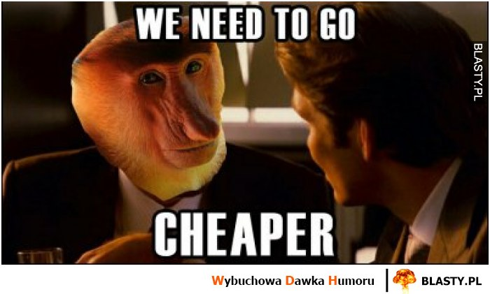 We need to go cheaper