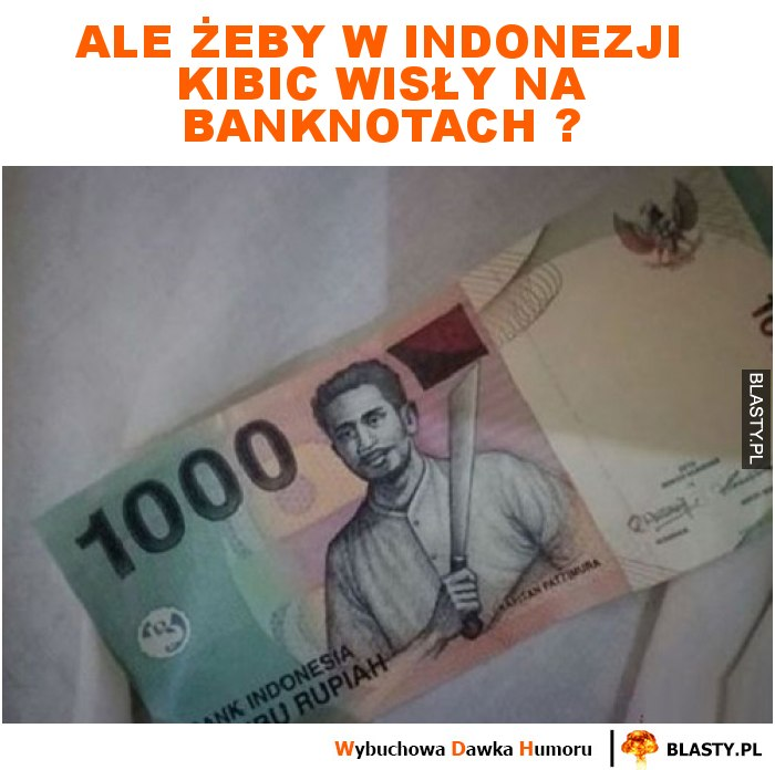 Ale żeby w Indonezji kibic Wisły na banknotach ?