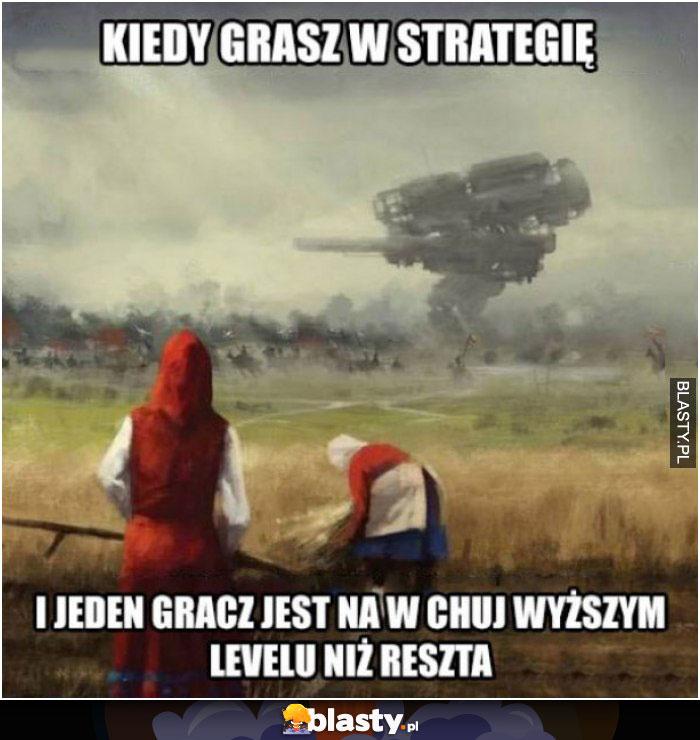 Kiedy grasz w strategię i jeden gracz jest na w chuj wyższym levelu niż ty