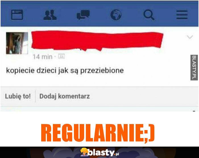 Regularnie;)