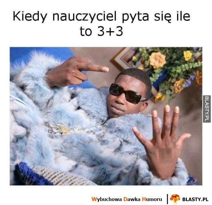 Kiedy nauczyciel pyta ile to 3 plus 3