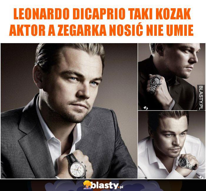 Leonardo DiCaprio taki kozak aktor a zegarka nosić nie umie