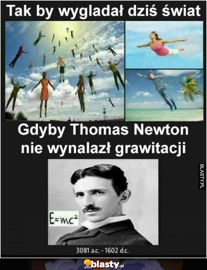 Tak wyglądał by dziś świat - gdyby tohomas newton nie wynalazł grawitacji