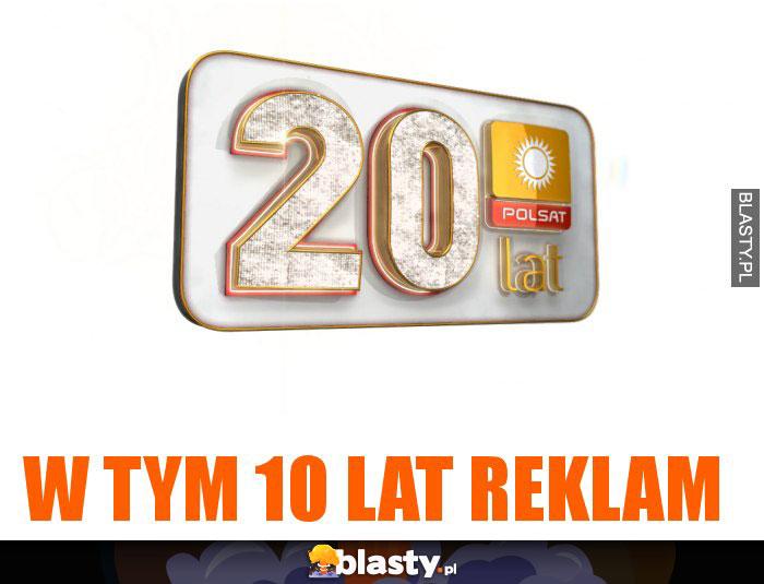 W tym 10 lat reklam