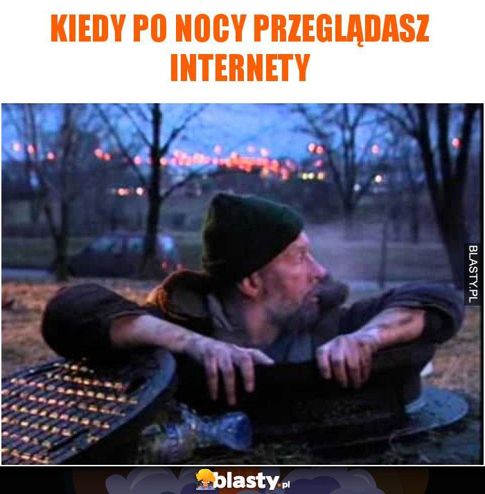 Kiedy po nocy przeglądasz internety