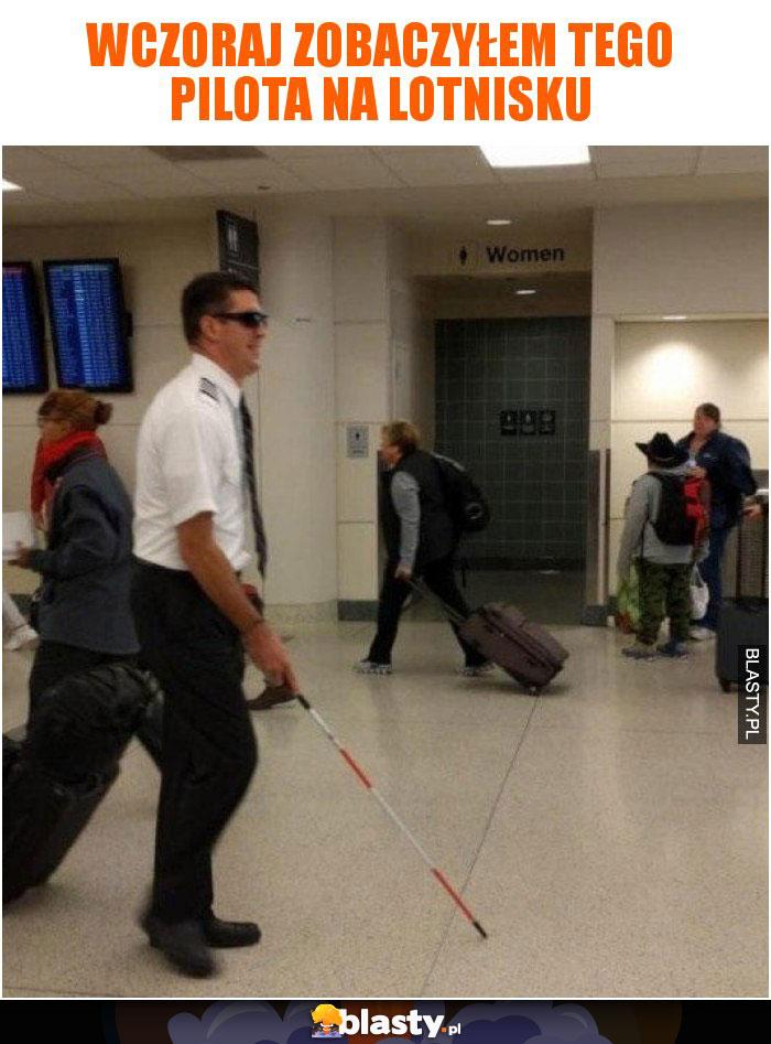 Wczoraj zobaczyłem tego pilota na lotnisku