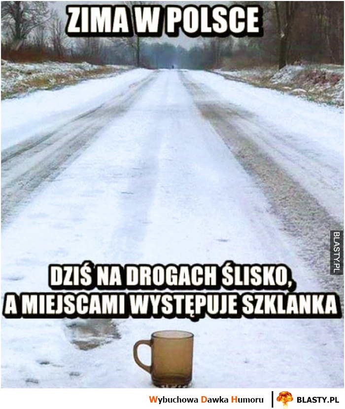 Zima w polsce - a miejscami występuje szklanka