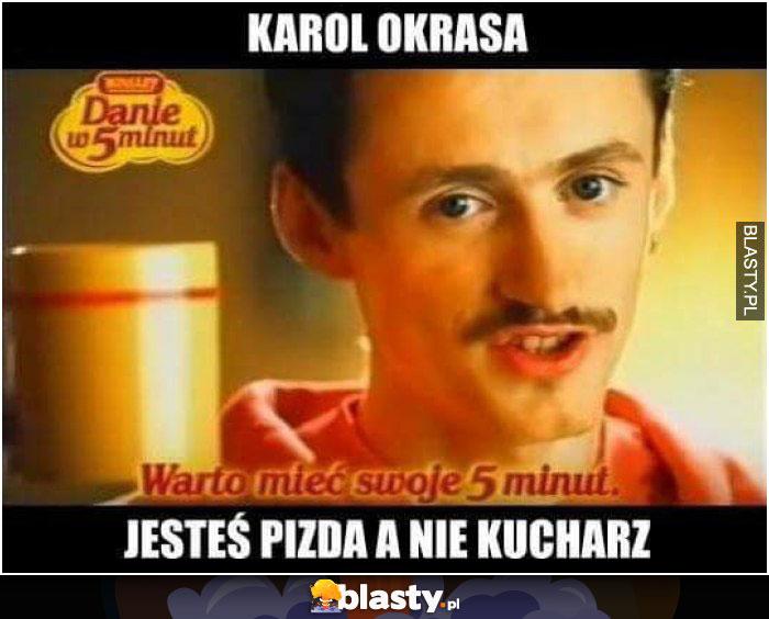 Karol Okrasa jestes pizda a nie kucharz