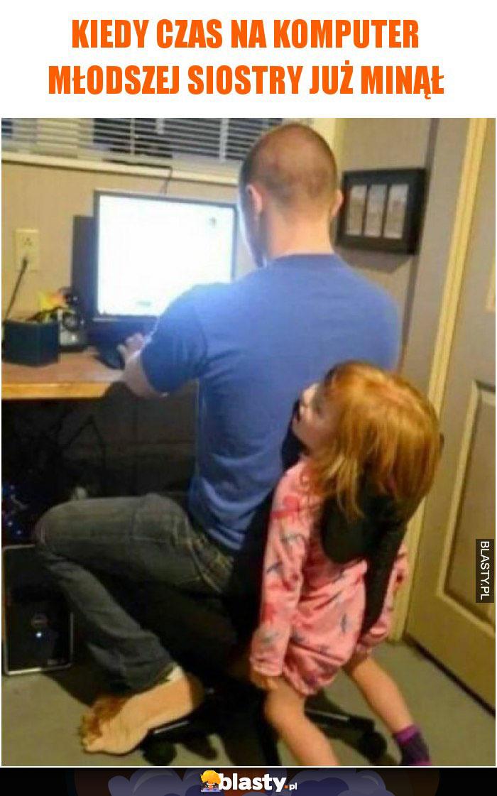 Kiedy czas na komputer młodszej siostry już minął